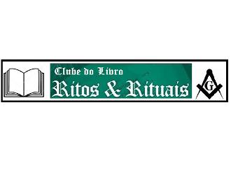 Clube do Livro Maçônico – Ritos e Rituais – 4ª Reunião