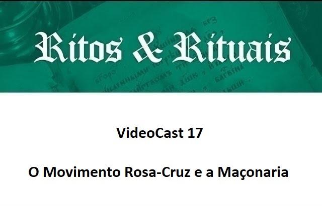 VideoCast 17 – O Movimento Rosa-Cruz e a Maçonaria